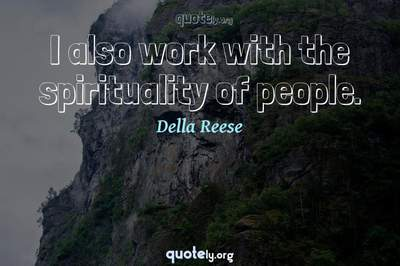 Photo Quote of I also work with the spirituality of people.