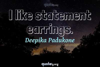 Photo Quote of I like statement earrings.