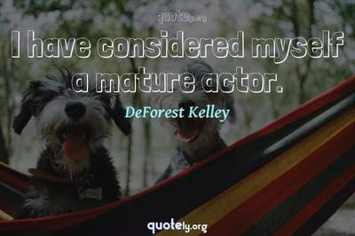 Photo Quote of I have considered myself a mature actor.