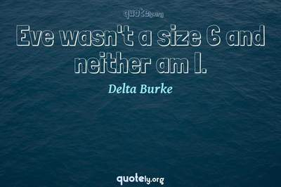 Photo Quote of Eve wasn't a size 6 and neither am I.