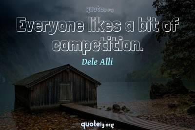 Photo Quote of Everyone likes a bit of competition.