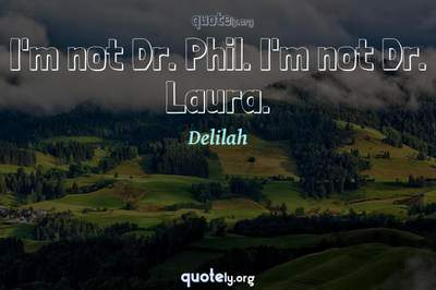 Photo Quote of I'm not Dr. Phil. I'm not Dr. Laura.