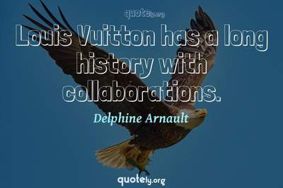 Photo Quote of Louis Vuitton has a long history with collaborations.