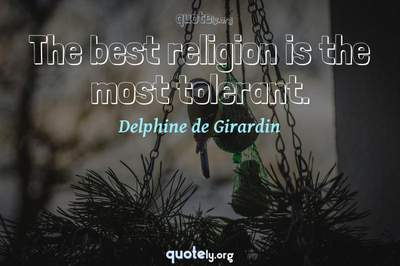 Photo Quote of The best religion is the most tolerant.