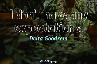 Photo Quote of I don't have any expectations.