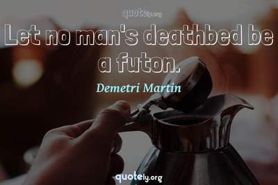 Photo Quote of Let no man's deathbed be a futon.