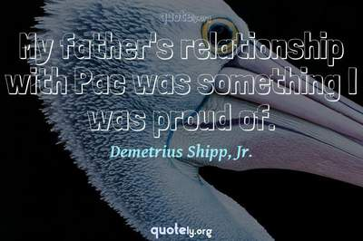 Photo Quote of My father's relationship with Pac was something I was proud of.