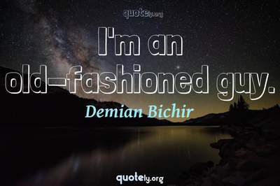 Photo Quote of I'm an old-fashioned guy.