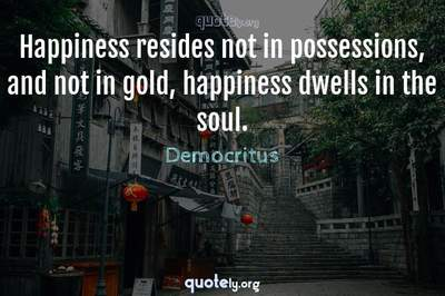 Photo Quote of Happiness resides not in possessions, and not in gold, happiness dwells in the soul.