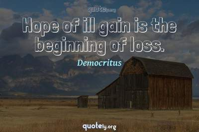Photo Quote of Hope of ill gain is the beginning of loss.