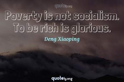 Photo Quote of Poverty is not socialism. To be rich is glorious.