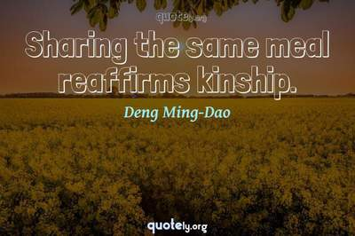 Photo Quote of Sharing the same meal reaffirms kinship.