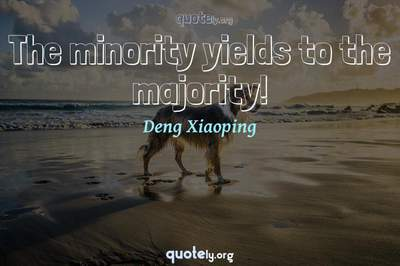 Photo Quote of The minority yields to the majority!