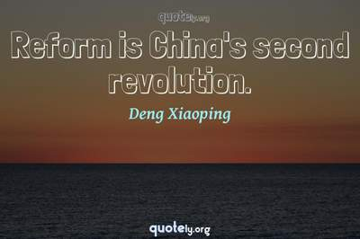 Photo Quote of Reform is China's second revolution.