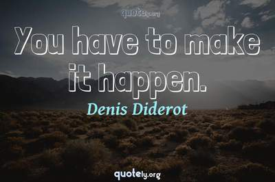 Photo Quote of You have to make it happen.