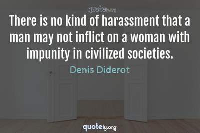 Photo Quote of There is no kind of harassment that a man may not inflict on a woman with impunity in civilized societies.