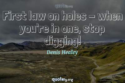 Photo Quote of First law on holes - when you're in one, stop digging!