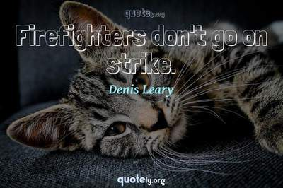 Photo Quote of Firefighters don't go on strike.