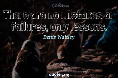 Photo Quote of There are no mistakes or failures, only lessons.