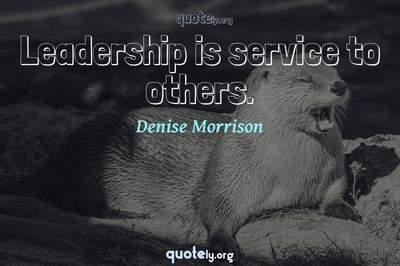 Photo Quote of Leadership is service to others.
