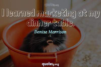 Photo Quote of I learned marketing at my dinner table.