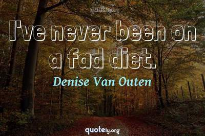 Photo Quote of I've never been on a fad diet.