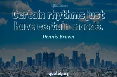 Photo Quote of Certain rhythms just have certain moods.