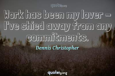 Photo Quote of Work has been my lover - I've shied away from any commitments.