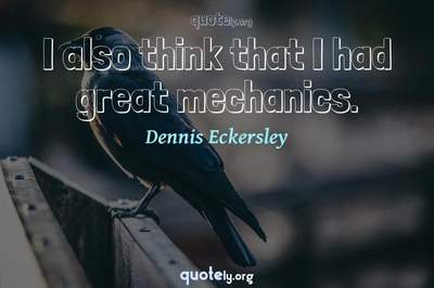 Photo Quote of I also think that I had great mechanics.