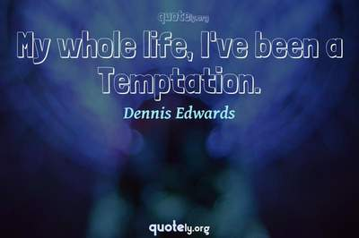 Photo Quote of My whole life, I've been a Temptation.