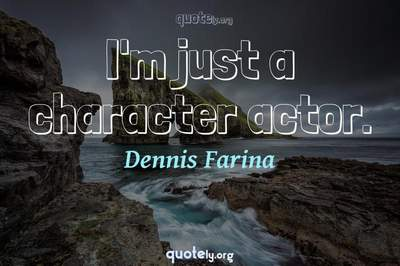 Photo Quote of I'm just a character actor.