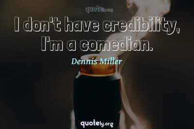 Photo Quote of I don't have credibility, I'm a comedian.