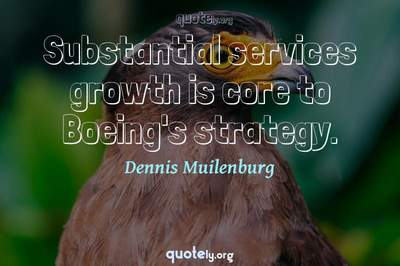 Photo Quote of Substantial services growth is core to Boeing's strategy.