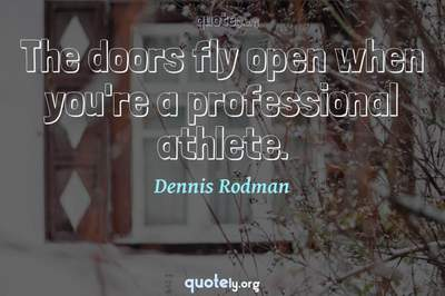 Photo Quote of The doors fly open when you're a professional athlete.
