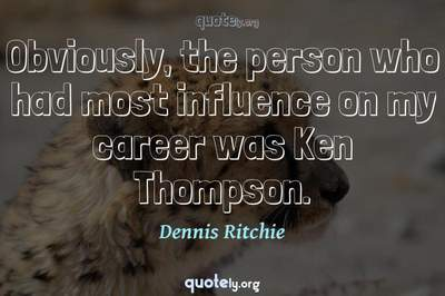 Photo Quote of Obviously, the person who had most influence on my career was Ken Thompson.