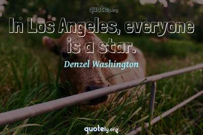 Photo Quote of In Los Angeles, everyone is a star.