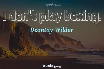 Photo Quote of I don't play boxing.