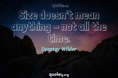 Photo Quote of Size doesn't mean anything - not all the time.