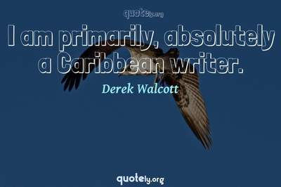 Photo Quote of I am primarily, absolutely a Caribbean writer.