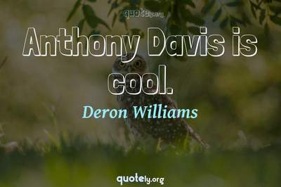 Photo Quote of Anthony Davis is cool.
