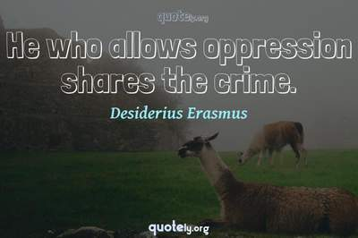 Photo Quote of He who allows oppression shares the crime.