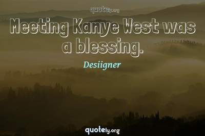 Photo Quote of Meeting Kanye West was a blessing.