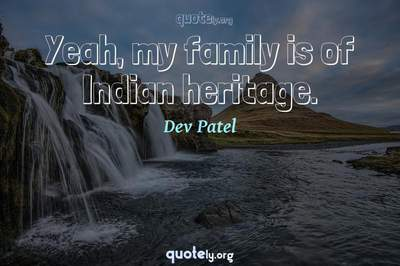Photo Quote of Yeah, my family is of Indian heritage.