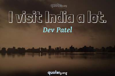 Photo Quote of I visit India a lot.