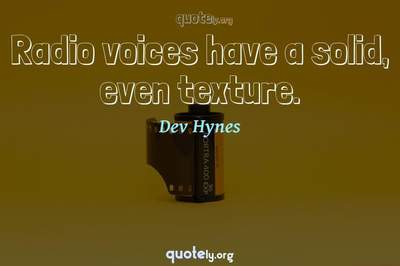 Photo Quote of Radio voices have a solid, even texture.