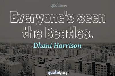 Photo Quote of Everyone's seen the Beatles.