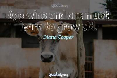 Photo Quote of Age wins and one must learn to grow old.