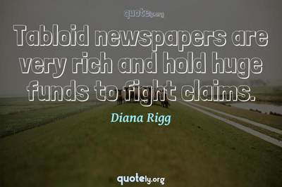 Photo Quote of Tabloid newspapers are very rich and hold huge funds to fight claims.