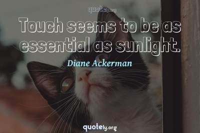 Photo Quote of Touch seems to be as essential as sunlight.