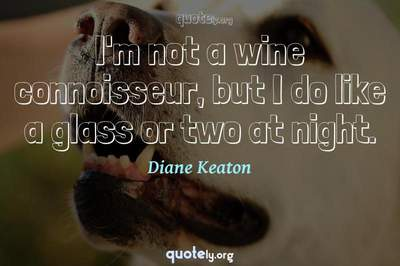 Photo Quote of I'm not a wine connoisseur, but I do like a glass or two at night.